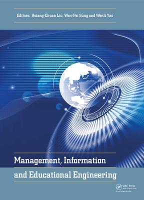 Management, Information and Educational Engineering: Proceedings of the 2014 International Conference on Management, Information and Educational Engineering (MIEE 2014), Xiamen, China, November 22-23, 2014 - Liu, Hsiang-Chuan (Editor), and Sung, Wen-Pei (Editor), and Yao, Wenli (Editor)