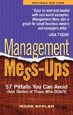 Management Mess-Ups: 57 Pitfalls You Can Avoid (and Stories of Those Who Didn't) - Eppler, Mark