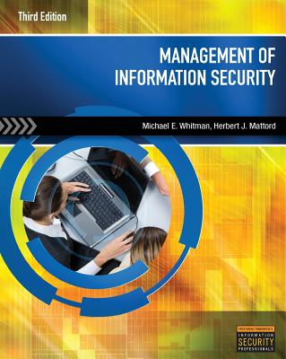 Management of Information Security - Whitman, Michael E, and Mattord, Herbert J