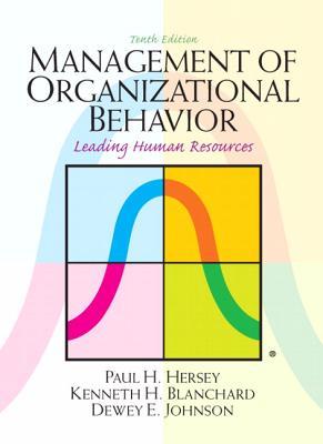 Management of Organizational Behavior - Hersey, Paul, and Blanchard, Kenneth, and Johnson, Dewey