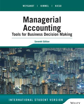 Managerial Accounting: Tools for Business Decision Making - Weygandt, Jerry J., and Kimmel, Paul D., and Kieso, Donald E.
