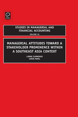 Managerial Attitudes Toward a Stakeholder Prominence Within a Southeast Asia Context - Cummings, Lorne (Editor), and Patel, Christopher (Editor)