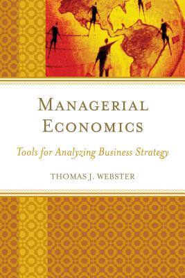 Managerial Economics: Tools for Analyzing Business Strategy - Webster, Thomas J.