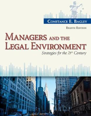 Managers and the Legal Environment: Strategies for the 21st Century - Bagley, Constance E.