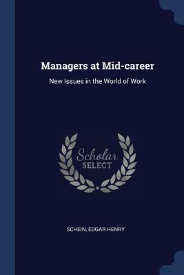 Managers at Mid-Career: New Issues in the World of Work - Schein, Edgar Henry