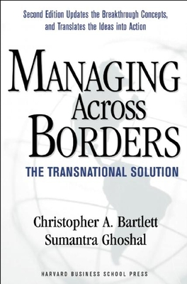 Managing Across Borders: A Blueprint for Transforming the Way Your Company Innovates - Bartlett, Christopher A, and Ghoshal, Sumantra