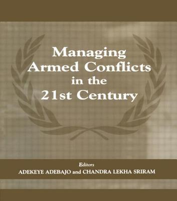 Managing Armed Conflicts in the 21st Century - Adebajo, Adekeye (Editor)