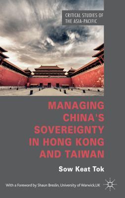 Managing China's Sovereignty in Hong Kong and Taiwan - Tok, Sow Keat