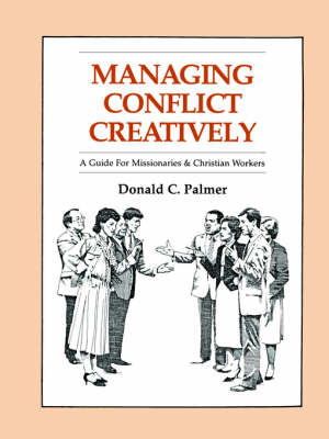 Managing Conflict Creatively*: A Guide for Missionaries and Christian Workers - Palmer, Donald C