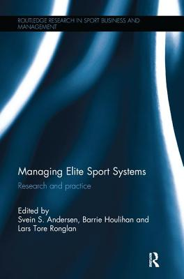 Managing Elite Sport Systems: Research and Practice - Ronglan, Lars Tore (Editor), and Houlihan, Barrie (Editor)