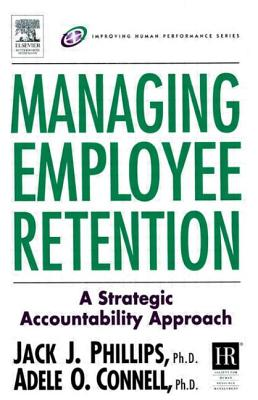 Managing Employee Retention - Phillips, Jack J, and Connell, Adele O