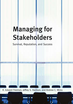 Managing for Stakeholders: Survival Reputation and Success - Freeman, R Edward