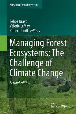 Managing Forest Ecosystems: The Challenge of Climate Change - Bravo, Felipe (Editor), and LeMay, Valerie (Editor), and Jandl, Robert (Editor)