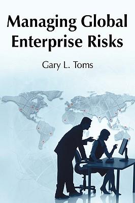 Managing Global Enterprise Risks - Gary L Toms, L Toms