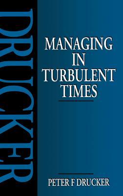 Managing in Turbulent Times - Drucker, Peter