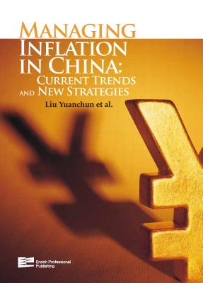Managing Inflation in China: Current Trends and New Strategies - Liu, Yuanchun, Professor