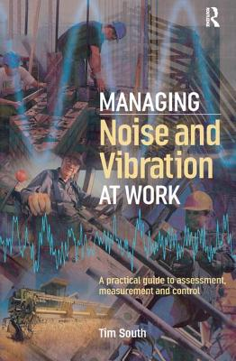 Managing Noise and Vibration at Work - South, Tim