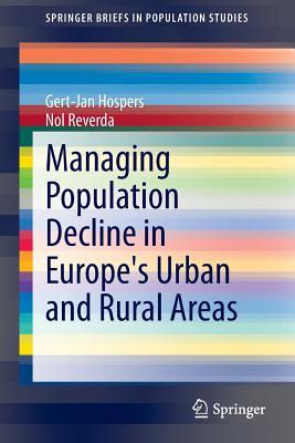 Managing Population Decline in Europe's Urban and Rural Areas - Hospers, Gert-Jan, and Reverda, Nol