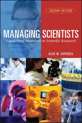 Managing Scientists: Leadership Strategies in Scientific Research - Sapienza, Alice M