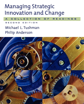 Managing Strategic Innovation and Change: A Collection of Readings - Tushman, Michael L (Editor), and Anderson, Philip (Editor)