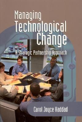 Managing Technological Change: A Strategic Partnership Approach - Haddad, Carol J, Dr.