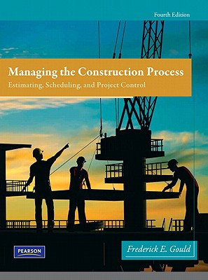 Managing the Construction Process - Gould, Frederick E.
