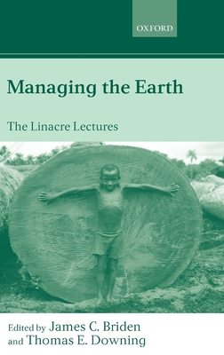 Managing the Earth: The Linacre Lectures 2001 - Briden, James C (Editor), and Downing, Thomas E (Editor)