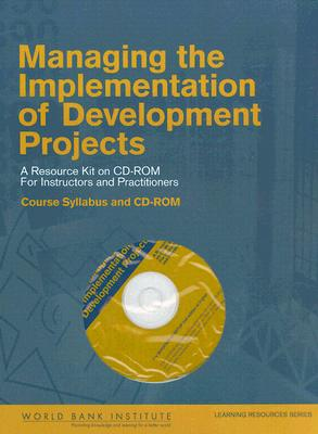 Managing the Implementation of Development Projects: A Resource Kit on CD-ROM for Instructors and Practitioners - World Bank