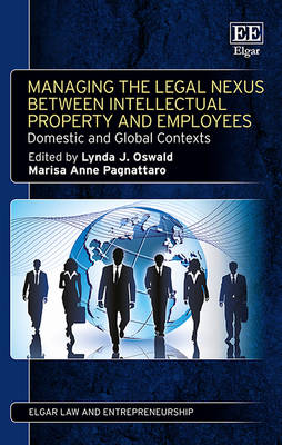 Managing the Legal Nexus Between Intellectual Property and Employees: Domestic and Global Contexts - Oswald, Lynda J. (Editor), and Pagnattaro, Marisa Anne (Editor)