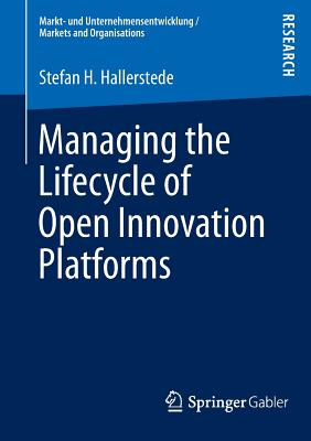 Managing the Lifecycle of Open Innovation Platforms - Hallerstede, Stefan H