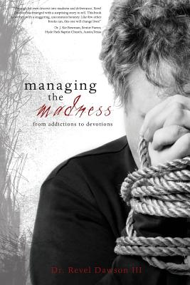 Managing the Madness: From Addictions to Devotions - Dawson, Revel, III