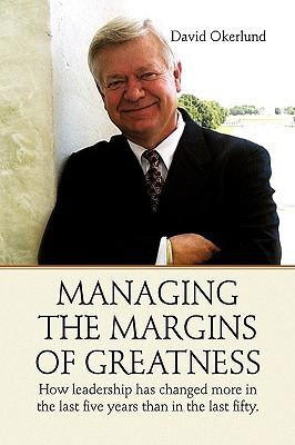 Managing the Margins of Greatness - Okerlund, David