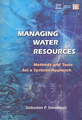 Managing Water Resources: Methods and Tools for a Systems Approach - Simonovic, Slobodan P