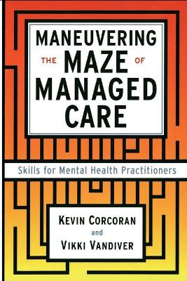 Maneuvering the Maze: Skills for Mental Health Practitioners - Corcoran, Kevin, and VanDiver, Vicki