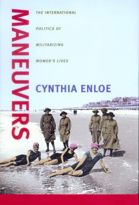 Maneuvers: Intl. Politics of Militarizing Women's Lives - Enloe, Cynthia