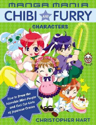 Manga Mania: Chibi and Furry Characters: How to Draw the Adorable Mini-People and Cool Cat-Girls of Japanese Comics - Hart, Christopher