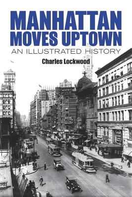 Manhattan Moves Uptown: An Illustrated History - Lockwood, Charles, and Ciccone, Patrick W (Foreword by)