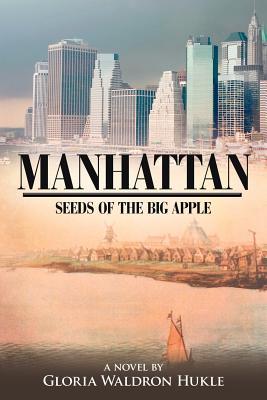Manhattan: Seeds of the Big Apple - Hukle, Gloria Waldron