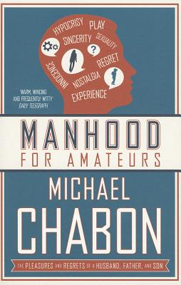 Manhood for Amateurs - Chabon, Michael