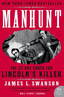 Manhunt: The Twelve-Day Chase for Lincoln's Killer - Swanson, James L