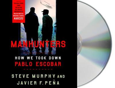 Manhunters: How We Took Down Pablo Escobar - Murphy, Steve, and Pena, Javier F, and de Ocampo, Ramon (Read by)