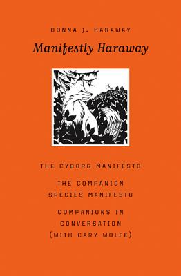 Manifestly Haraway - Haraway, Donna J, and Wolfe, Cary (Preface by)