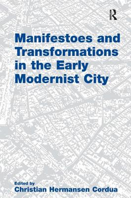 Manifestoes and Transformations in the Early Modernist City - Cordua, Christian Hermansen