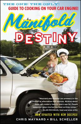 Manifold Destiny: The One! the Only! Guide to Cooking on Your Car Engine! - Maynard, Chris, and Scheller, Bill