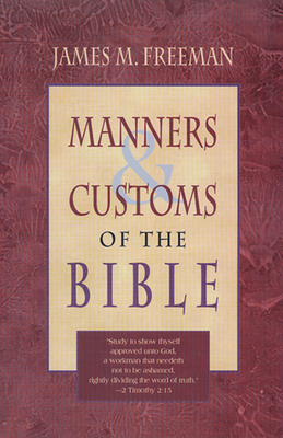 Manners and Customs of the Bible - Freeman, James M
