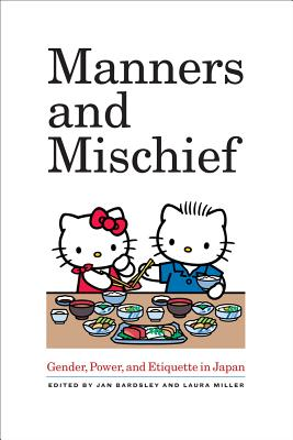 Manners and Mischief: Gender, Power, and Etiquette in Japan - Bardsley, Jan (Editor), and Miller, Laura (Editor)