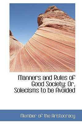 Manners and Rules of Good Society: Or, Solecisms to Be Avoided - Of the Aristocracy, Member
