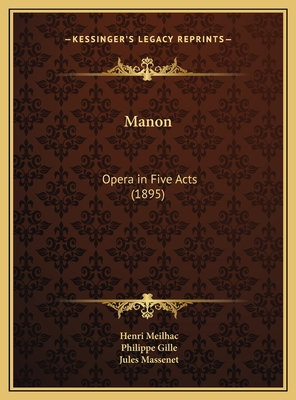 Manon: Opera in Five Acts (1895) - Meilhac, Henri, and Gille, Philippe, and Massenet, Jules