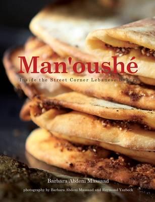 Man'oushe: Inside the Lebanese Street Corner Bakery - Massaad, Barbara Abdeni
