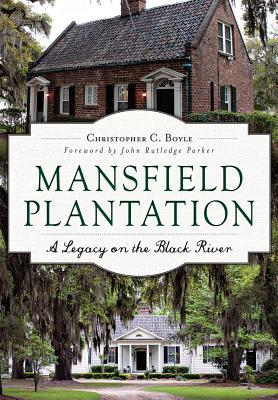 Mansfield Plantation: A Legacy on the Black River - Boyle, Christopher C